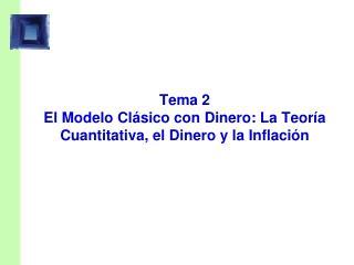 Tema 2  El Modelo Clásico con Dinero: La Teoría Cuantitativa, el Dinero y la Inflación