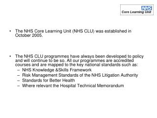 The NHS Core Learning Unit (NHS CLU) was established in October 2005.