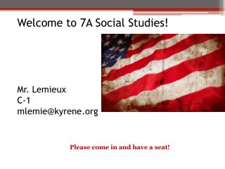 Welcome to 7A Social Studies! Mr. Lemieux C-1 mlemie@kyrene
