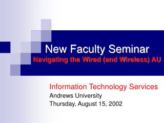 New Faculty Seminar Navigating the Wired (and Wireless) AU