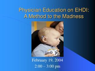 Physician Education on EHDI:  A Method to the Madness
