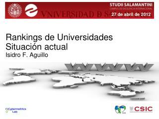 Rankings de Universidades Situación actual Isidro F. Aguillo