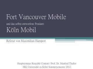 Fort Vancouver Mobile und das selbst entworfene Pendant: Köln Mobil