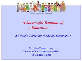 A  Successful Template of  e-Education  ------ A Schools CyberFair for APEC Community