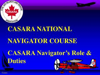 CASARA NATIONAL NAVIGATOR COURSE CASARA Navigator's Role & Duties