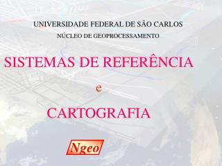 UNIVERSIDADE FEDERAL DE SÃO CARLOS NÚCLEO DE GEOPROCESSAMENTO