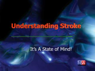 Understanding Stroke 							_ It's A State of Mind!