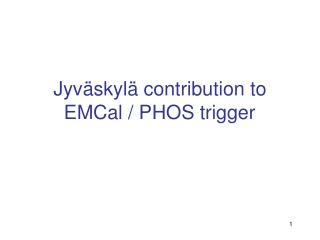Jyväskylä contribution to EMCal / PHOS trigger