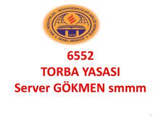 6552 TORBA YASASI Server GÖKMEN  smmm