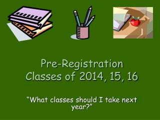 "Pre-Registration Classes of 2014, 15, 16 ""What classes should I take next year?"""