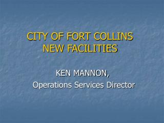 CITY OF FORT COLLINS  NEW FACILITIES