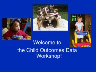 Welcome to  the Child Outcomes Data Workshop!