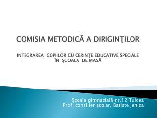 Şcoala gimnazială nr.12 Tulcea Prof. consilier şcolar, Batiste Jenica