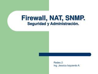 Firewall, NAT, SNMP. Seguridad y Administración.