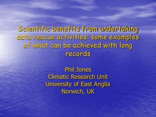 Phil Jones Climatic Research Unit University of East Anglia Norwich, UK
