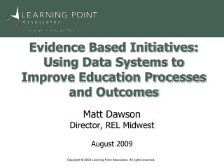 Evidence Based Initiatives:  Using Data Systems to Improve Education Processes and Outcomes