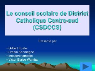 Le conseil scolaire de District Catholique Centre-sud (CSDCCS)