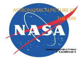 ASTRONOMICALPICTURE OF THE DAY Manuel González Gómez  1º Bachillerato B