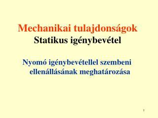 Mechanikai tulajdonságok Statikus igénybevétel