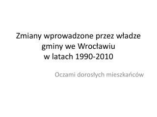 Zmiany wprowadzone przez władze gminy we Wrocławiu  w latach 1990-2010
