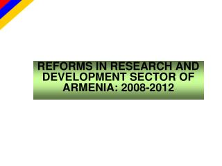 REFORMS IN RESEARCH AND DEVELOPMENT SECTOR OF ARMENIA: 2008-2012