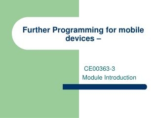 Further Programming for mobile devices �