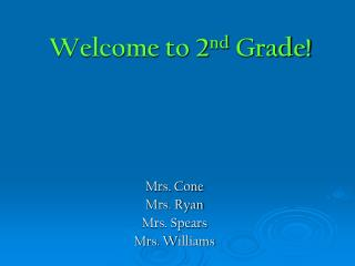 Welcome to 2 nd  Grade!