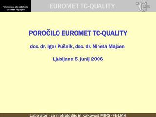 POROČILO EUROMET TC-QUALITY doc. dr.  Igor Pušnik , doc. dr. Nineta Majcen Ljubljana 5. junij 2006