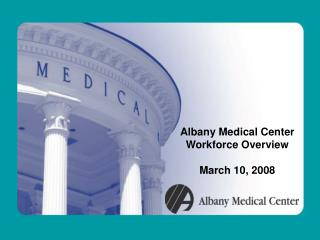 Albany Medical Center Workforce Overview March 10, 2008