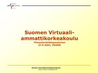Suomen Virtuaali-ammattikorkeakoulu Yhteyshenkilötapaaminen 27.9.2001, PKAMK