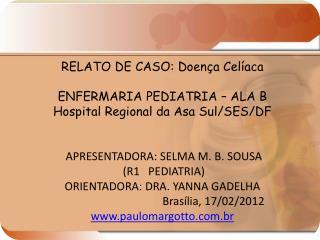 RELATO DE CASO: Doença Celíaca ENFERMARIA PEDIATRIA – ALA B Hospital Regional da Asa Sul/SES/DF