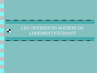 LES CRITERES EN MATIERE DE LOGEMENT ETUDIANT