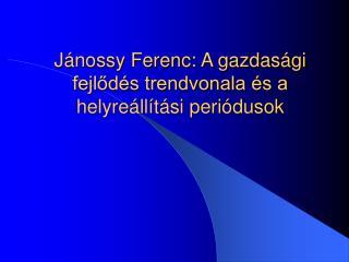 Jánossy Ferenc: A gazdasági   fejlődés trendvonala és a helyreállítási periódusok