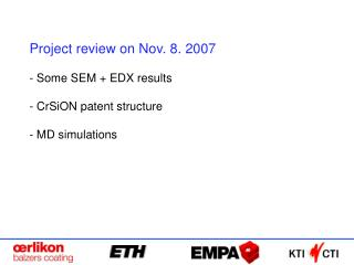 Project review on Nov. 8. 2007  Some SEM + EDX results  CrSiON patent structure  MD simulations