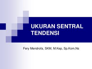 UKURAN SENTRAL TENDENSI