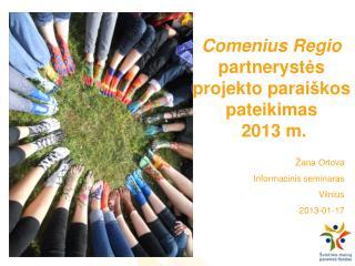 Comenius Regio  partnerys t ė s projekto parai š kos pateikimas  2013 m.