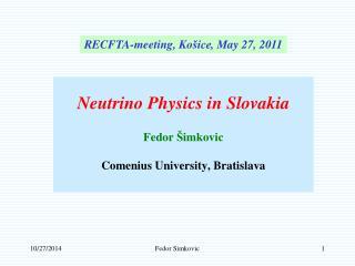 Neutrino Physics in Slovakia Fedor  Š imkovic Comenius University, Bratislava