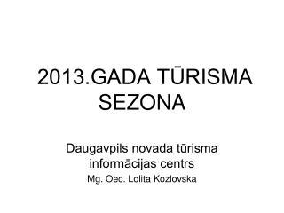 2013.GADA TŪRISMA SEZONA