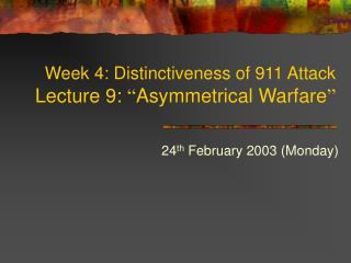 "Week 4: Distinctiveness of 911 Attack Lecture 9:  "" Asymmetrical Warfare """