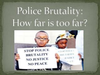 Police Brutality:  How far is too far?