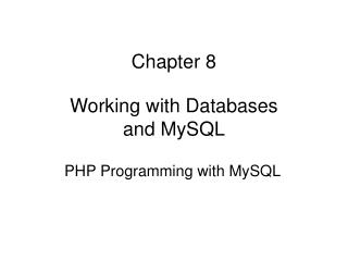 Chapter 8 Working with Databases and MySQL