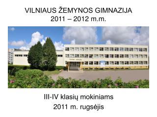 VILNIAUS ŽEMYNOS GIMNAZIJA 2011 – 2012 m.m.