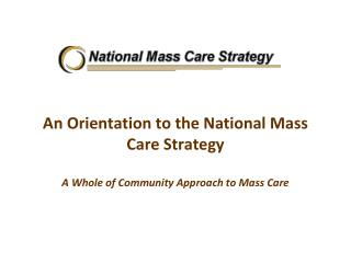 An Orientation to the National Mass Care Strategy  A Whole of Community Approach to Mass Care