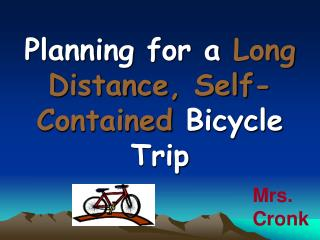 Planning for a  Long Distance, Self-Contained  Bicycle Trip
