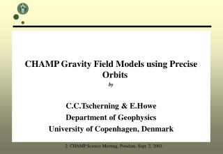 CHAMP Gravity Field Models using Precise Orbits by C.C.Tscherning & E.Howe