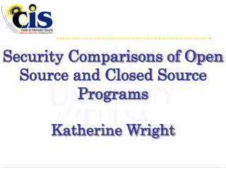 Security Comparisons of Open Source and Closed Source Programs Katherine Wright