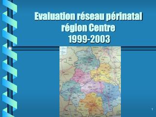 Evaluation réseau périnatal région Centre  1999-2003