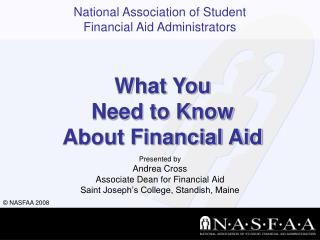 Presented by Andrea Cross Associate Dean for Financial Aid Saint Joseph's College, Standish, Maine