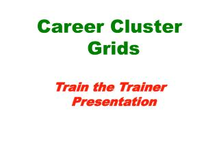 Career Cluster Grids Train the Trainer Presentation