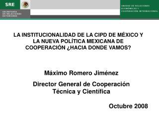 Máximo Romero Jiménez Director General de Cooperación Técnica y Científica